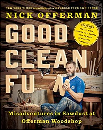 Good Clean Fun Misadventures in Sawdust at Offerman Woodshop