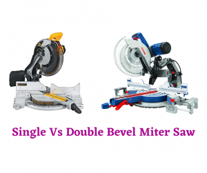 Single Bevel Vs Double Bevel Miter Saw